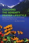 Coaching the Serenity Prayer Lifestyle How to Accept What You Cannot Change and Change What You Can