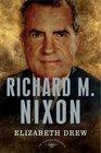 Richard M Nixon The American Presidents Series The 37th President 19691974