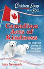 Chicken Soup for the Soul Canadian Acts of Kindness 101 Stories of Caring and Compassion