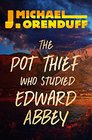 The Pot Thief Who Studied Edward Abbey (The Pot Thief Mysteries)