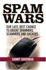 Spam Wars  Our Last Best Chance to Defeat Spammers Scammers  Hackers