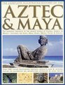 The Complete Illustrated History of the Aztec  Maya The Definitive Chronicle Of The Ancient Peoples Of Central America And Mexico Including The Aztec Maya Olmec Mixtec Toltec And Zapotec