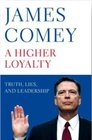 A Higher Loyalty Truth Lies and Leadership