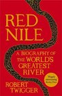 Red Nile The Biography of the World's Greatest River