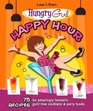 Hungry Girl Happy Hour 75 Recipes for Amazingly Fantastic Guilt-Free Cocktails and Party Foods