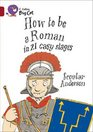 How to be a Roman Band 14/Ruby Phase 7 Bk 6