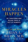 Miracles Happen The Transformational Healing Power of PastLife Memories