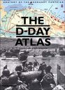 The D-Day Atlas Anatomy of the Normandy Campaign
