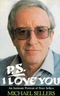 PS I Love You An Intimate Portrait of Peter Sellers