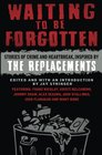 Waiting To Be Forgotten Stories of Crime and Heartbreak Inspired by The Replacements