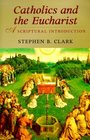 Catholics and the Eucharist: A Scriptural Introduction