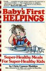 Baby's First Helpings Super-Healthy Meals for Super-Healthy Kids
