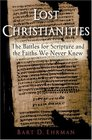 Lost Christianities: The Battle for Scripture and the Faiths We Never Knew