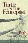 Turtle on the Fencepost Finding Faith Through Doubt
