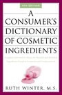 A Consumer's Dictionary of Cosmetic Ingredients  Complete Information About the Harmful and Desirable Ingredients in Cosmetics and Cosmeceuticals