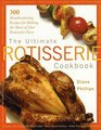 The Ultimate Rotisserie Cookbook 300 Mouthwatering Recipes for Making the Most of Your Rotisserie Oven