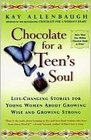 Chocolate for a Teen's Soul  Lifechanging Stories For Young Women About Growing Wise And Growing Strong