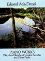 Piano Works: Woodland Sketches, Complete Sonatas and Other Pieces