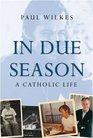 In Due Season A Catholic Life