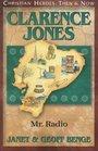 Clarence Jones: Mr. Radio (Christian Heroes: Then & Now) (Christian Heroes: Then & Now)