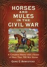 Horses and Mules in the Civil War: A Complete History with a Roster of More Than 700 War Horses