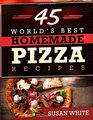45 World's Best Homemade Pizza Recipes Quick  Easy Recipes For Making MouthWatering Pizzas That Will Rock Your World