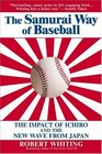 The Samurai Way of Baseball  The Impact of Ichiro and the New Wave from Japan