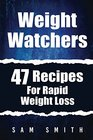 Weight Watchers 47 Recipes For Rapid Weight Loss