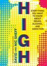 High Everything You Want to Know About Drugs Alcohol and Addiction