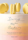 Icing on the Cake: Baking and Decorating Simple, Stunning Desserts at Home