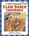 The New England Clam Shack Cookbook Favorite Recipes from Clam Shacks Lobster Pounds  Chowder Houses