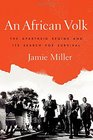 An African Volk The Apartheid Regime and Its Search for Survival