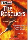 The Rescuers:  Kids Who Risked Everything to Save Others