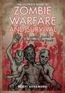 The Ultimate Book of Zombie Warfare and Survival A Reference Guide to All Aspects of the Living Dead