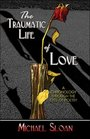 The Traumatic Life of Love A Chronology Through the Eyes of Poetry