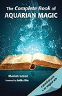 The Complete Book of Aquarian Magic A Practical Guide to the Magical Arts
