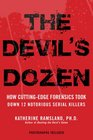 The Devil's Dozen How Cutting-Edge Forensics Took Down 12 Notorious Serial Killers