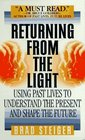 Returning from the Light: Using Past Lives to Understand the Present and Shape the Future