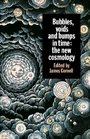 Bubbles, Voids and Bumps in Time : The New Cosmology