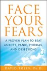 Face Your Fears A Proven Plan to Beat Anxiety Panic Phobias and Obsessions