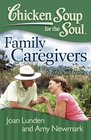 Chicken Soup for the Soul Family Caregivers 101 Stories of Love Sacrifice and Bonding