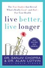 Live Better Live Longer The New Studies That Reveal What's Really Good---and Bad---for Your Health