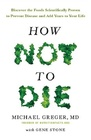 How Not to Die Discover the Foods Scientifically Proven to Prevent and Reverse Disease
