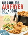 The Complete Air Fryer Cookbook Amazingly Easy Recipes to Fry Bake Grill and Roast with Your Air Fryer