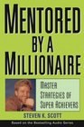 Mentored by a Millionaire  Master Strategies of Super Achievers