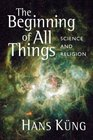 The Beginning of All Things Science and Religion