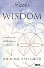 Paths of Wisdom Cabala in the Golden Dawn Tradition