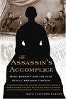 The Assassin's Accomplice Mary Surratt and the Plot to Kill Abraham Lincoln
