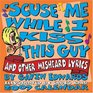 'Scuse Me While I Kiss This Guy and Other Misheard Lyrics 2007 Day-to-Day Calendar
