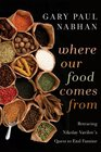 Where Our Food Comes From Retracing Nikolay Vavilov's Quest to End Famine